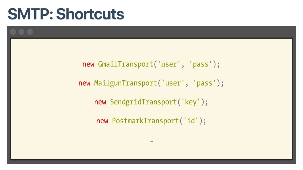 new GmailTransport('user', 'pass'); new Mailgun...