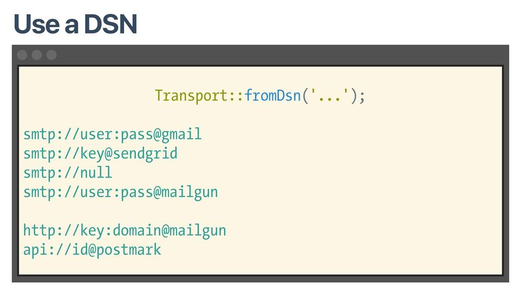 Transport::fromDsn('...'); smtp://user:pass@gma...