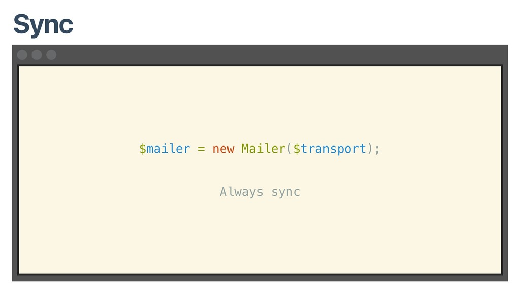 $mailer = new Mailer($transport); Always sync S...