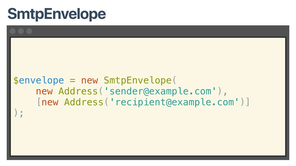 $envelope = new SmtpEnvelope( new Address('send...