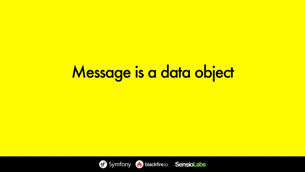 Message is a data object