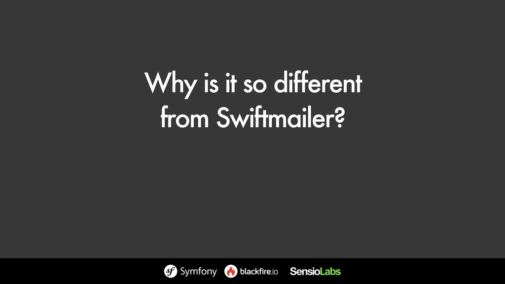 Why is it so different from Swiftmailer?
