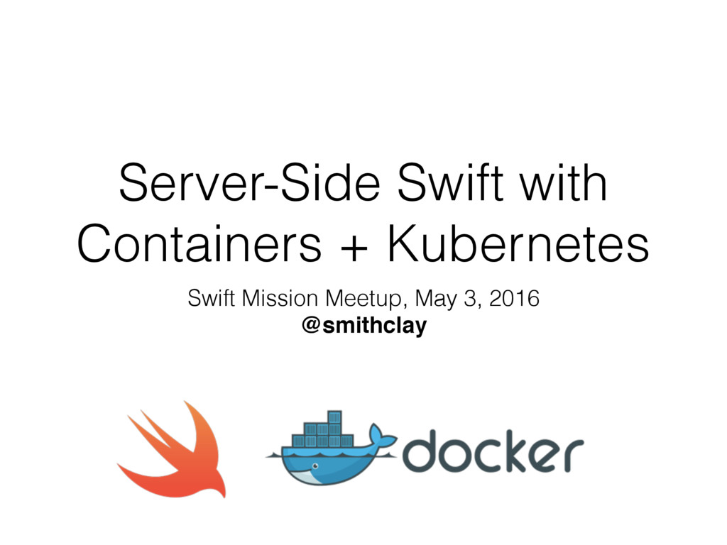Server-Side Swift with Containers + Kubernetes ...