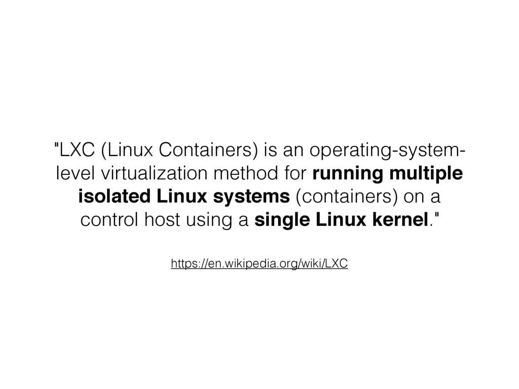 "https://en.wikipedia.org/wiki/LXC ""LXC (Linux C..."