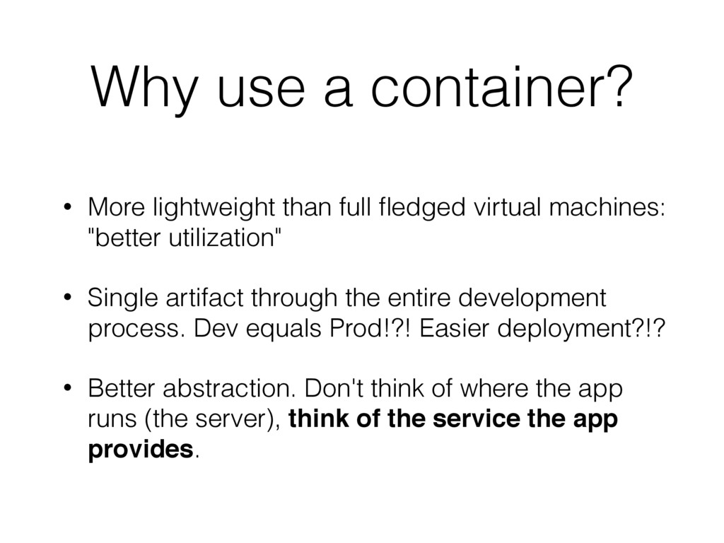 Why use a container? • More lightweight than fu...