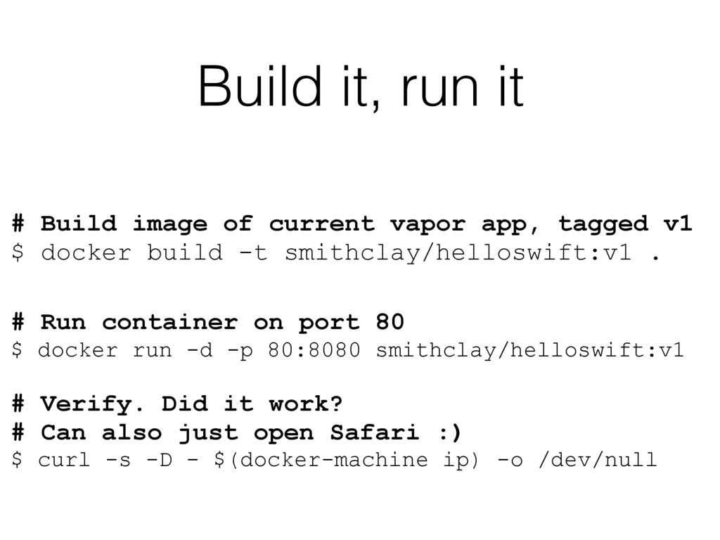 Build it, run it # Build image of current vapor...