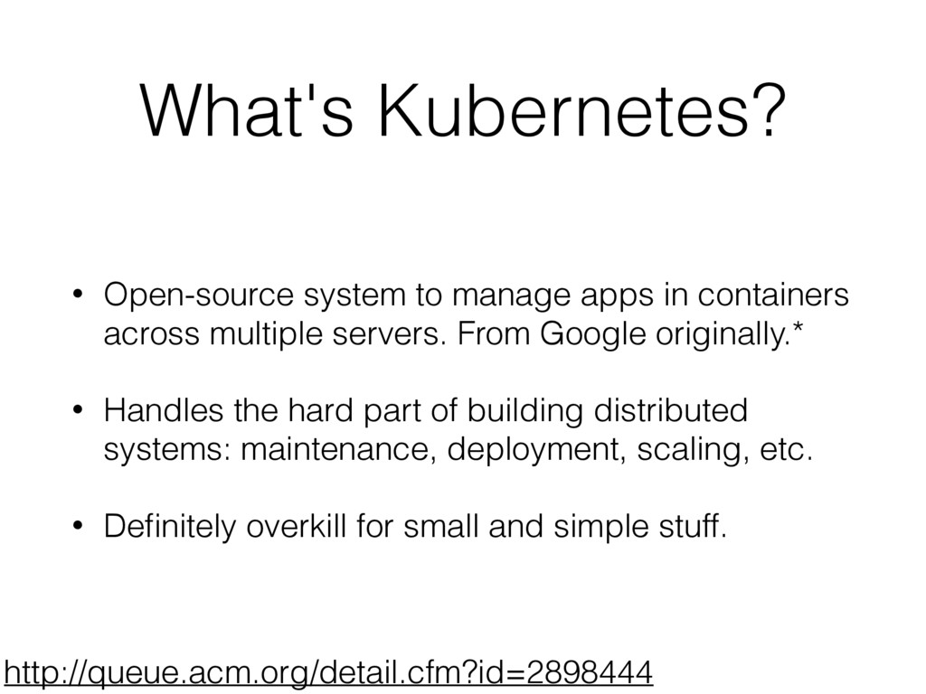 What's Kubernetes? • Open-source system to mana...
