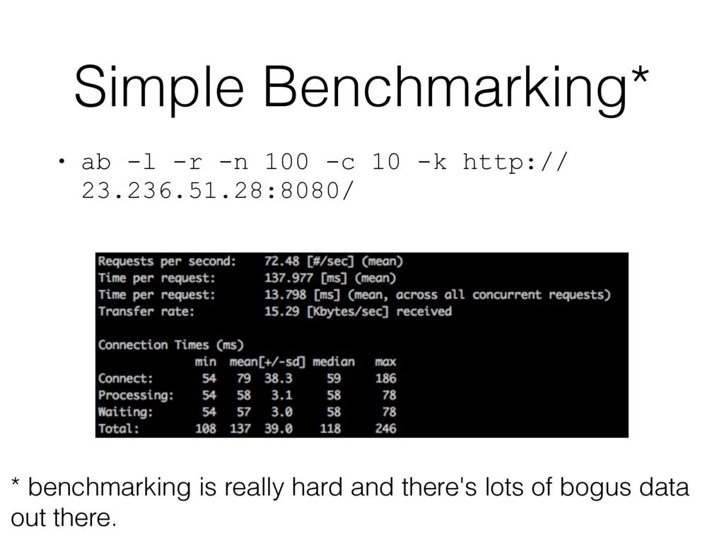 Simple Benchmarking* • ab -l -r -n 100 -c 10 -k...