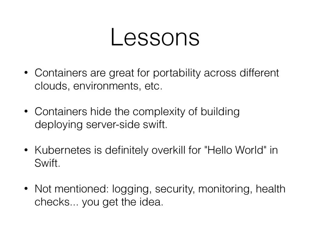 Lessons • Containers are great for portability ...