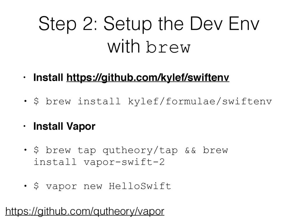 Step 2: Setup the Dev Env with brew • Install h...