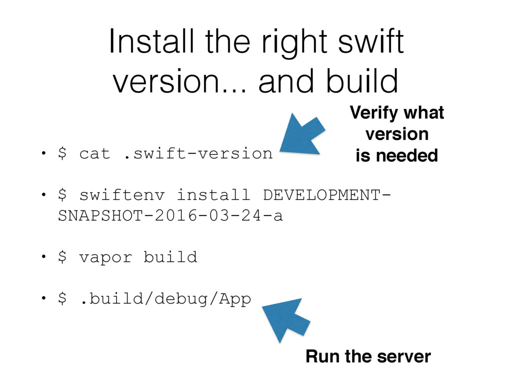 Install the right swift version... and build • ...