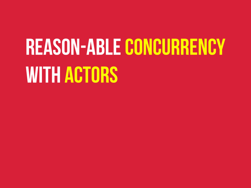 Reason-able Concurrency with Actors