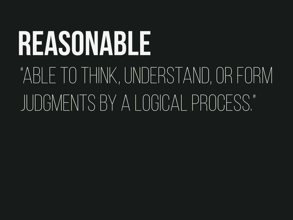 """Reasonable """"able to think, understand, or form ..."""