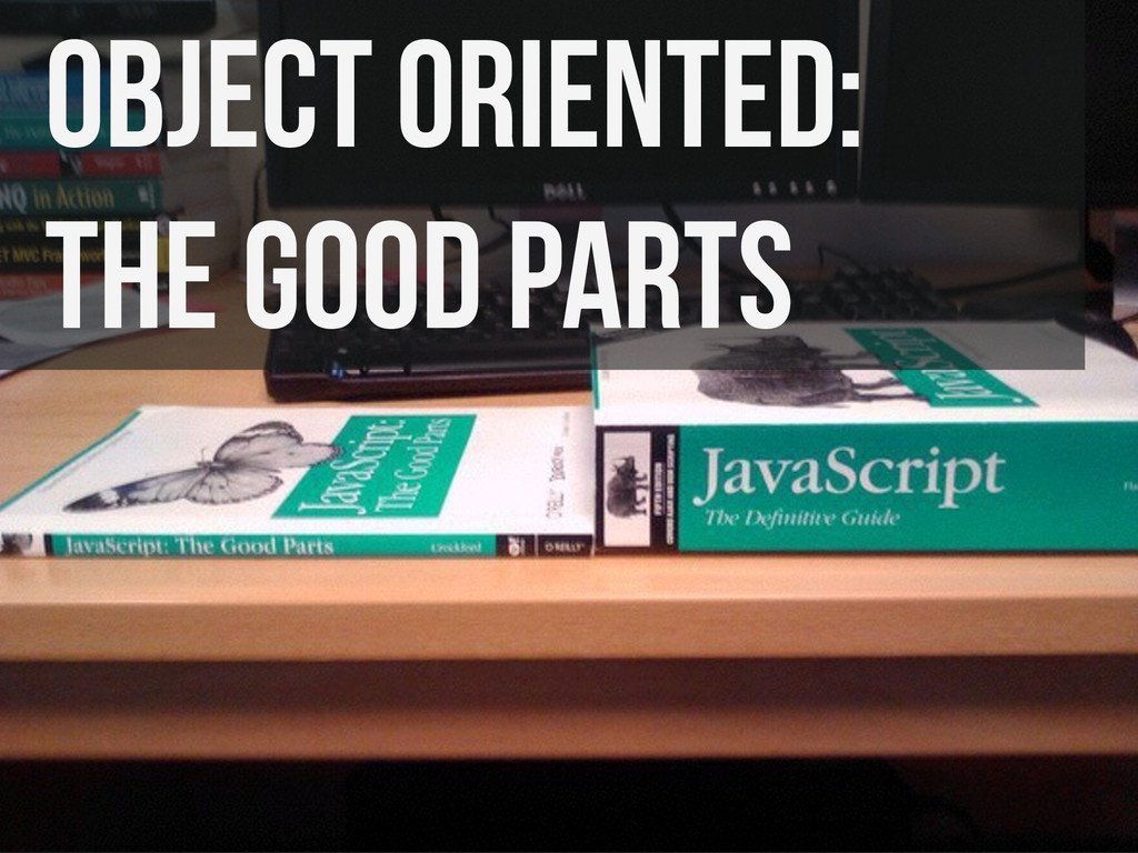 Object Oriented: the good parts