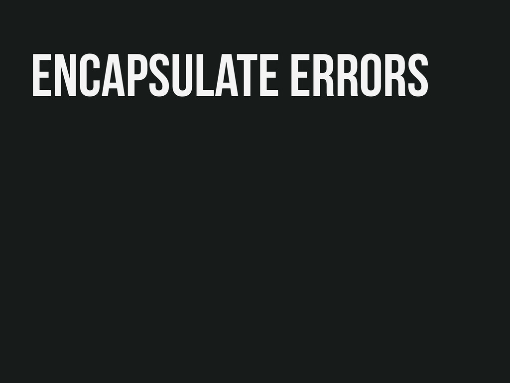 Encapsulate Errors