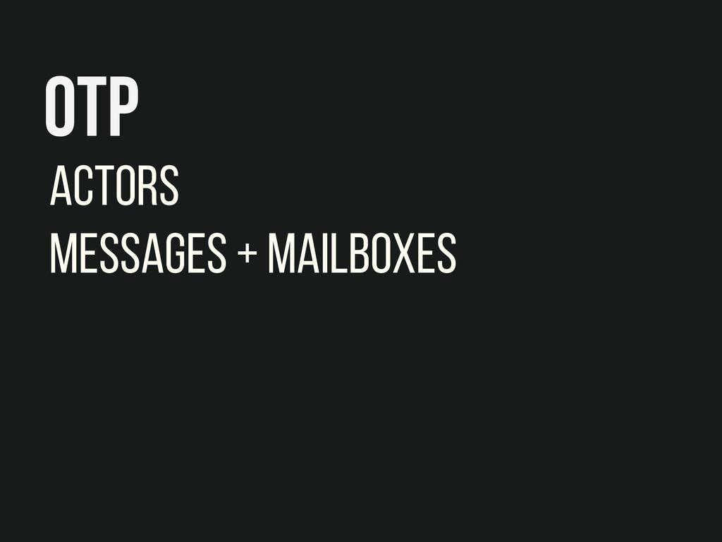 OTP Actors Messages + Mailboxes