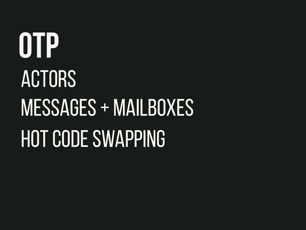OTP Actors Messages + Mailboxes Hot code swappi...