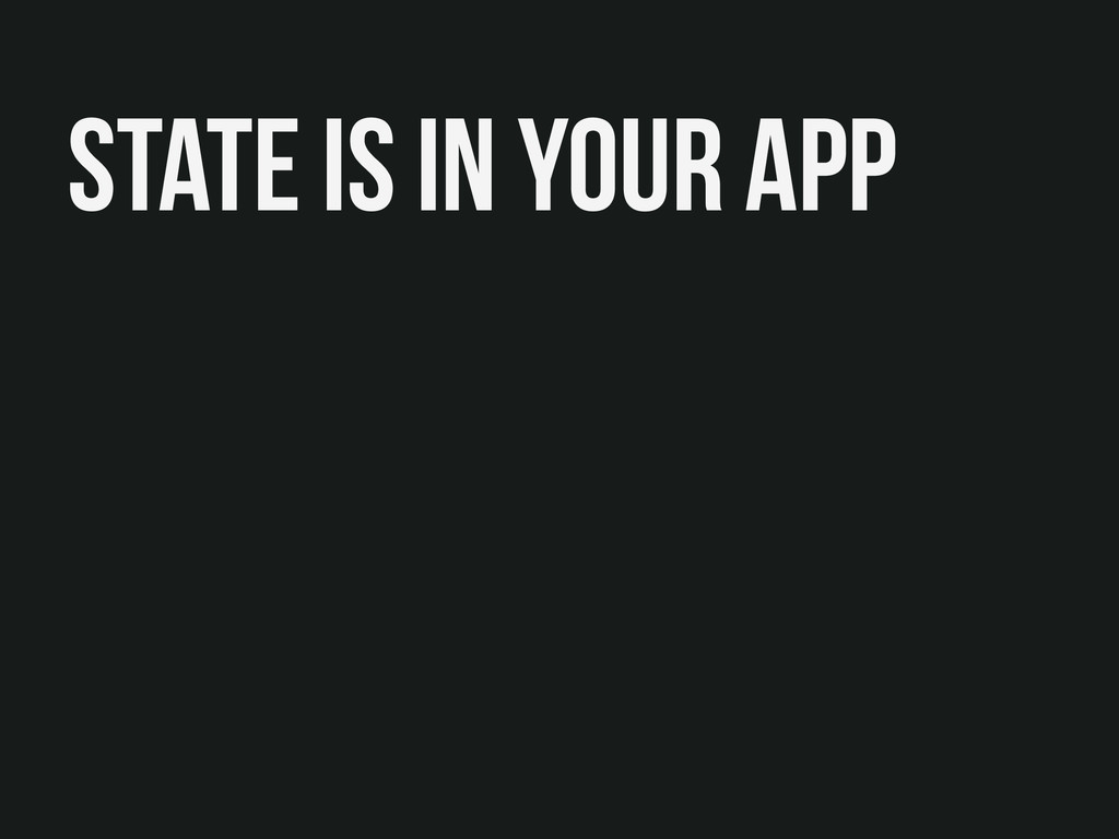 State is in your app