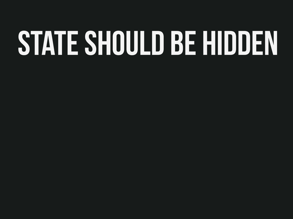 State should be hidden