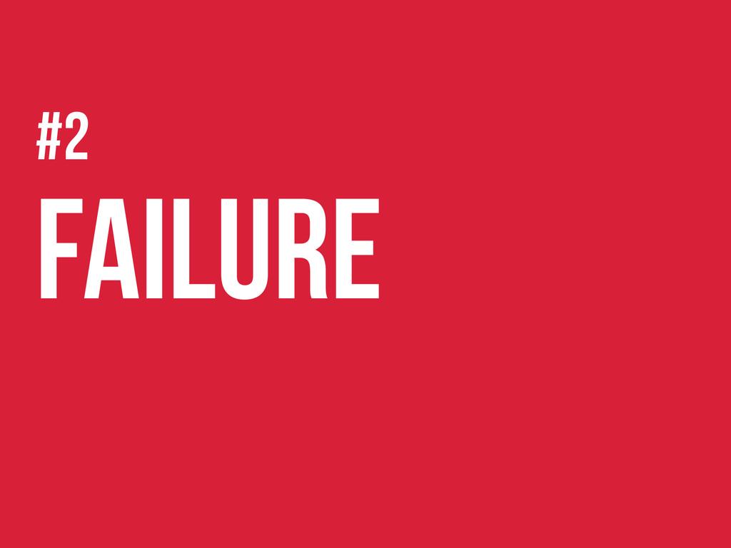 #2 Failure