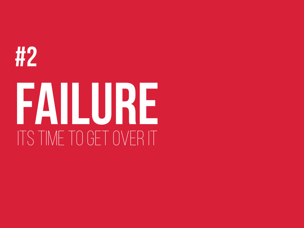 #2 Failure Its time to get over it