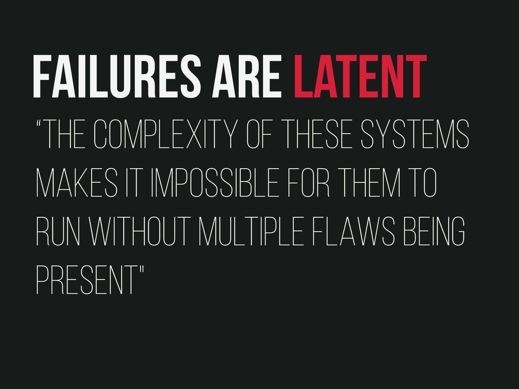 """Failures are latent """"The complexity of these sy..."""