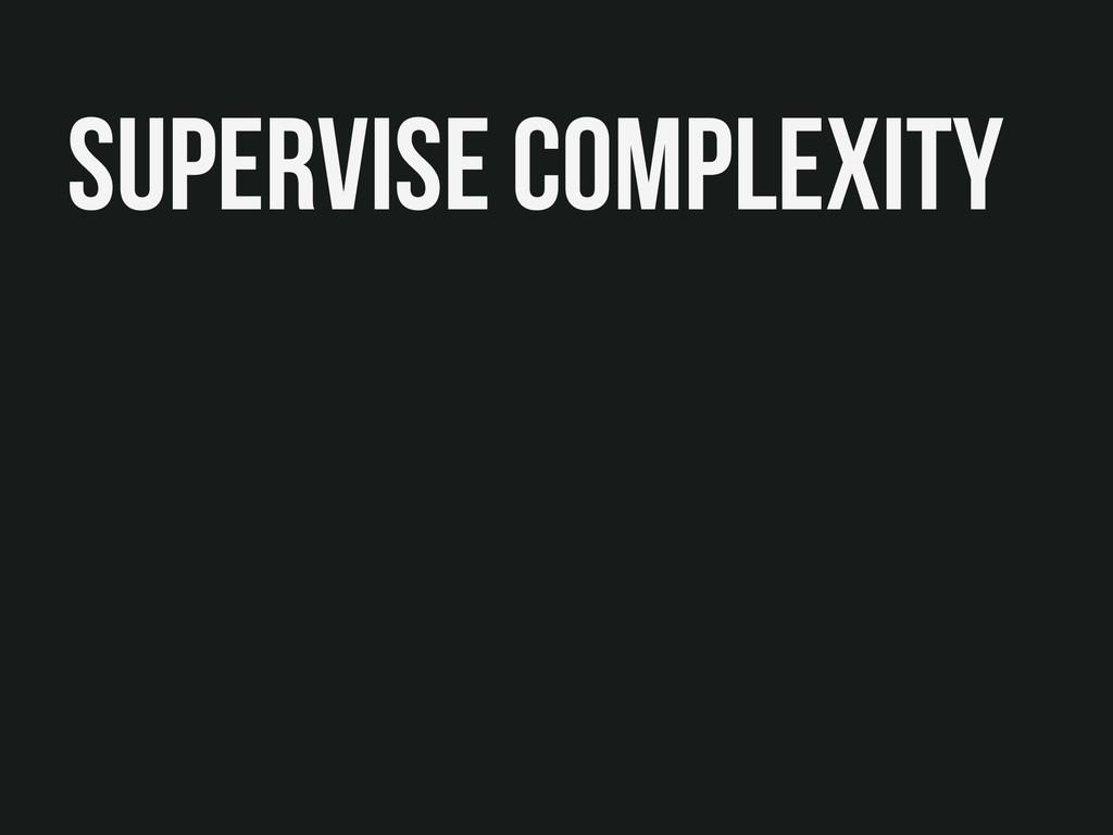 Supervise Complexity