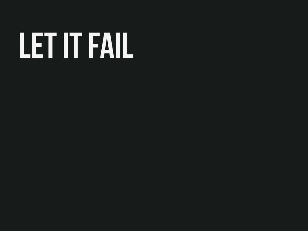 Let it Fail