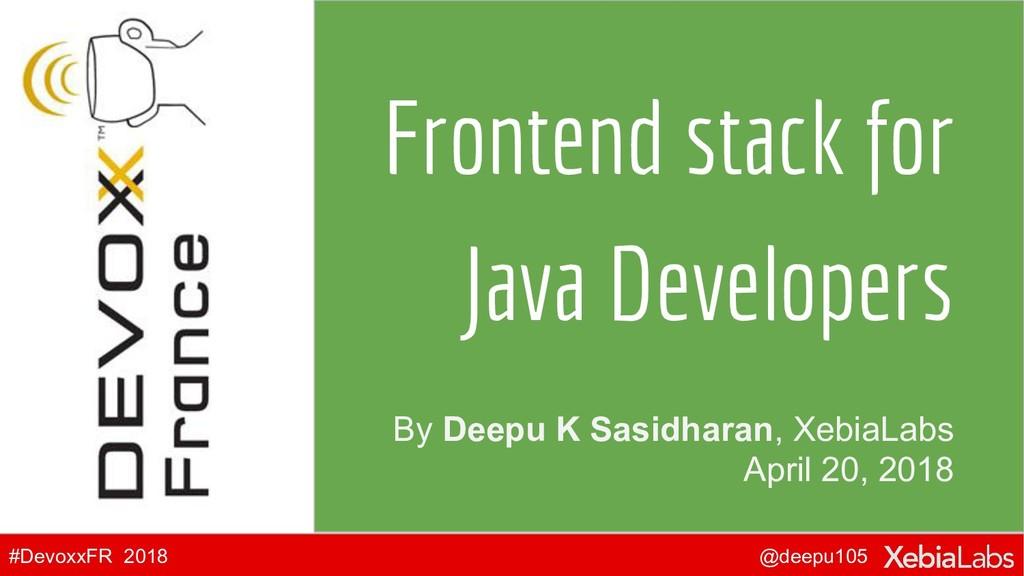 @deepu105 #DevoxxFR 2018 By Deepu K Sasidharan,...