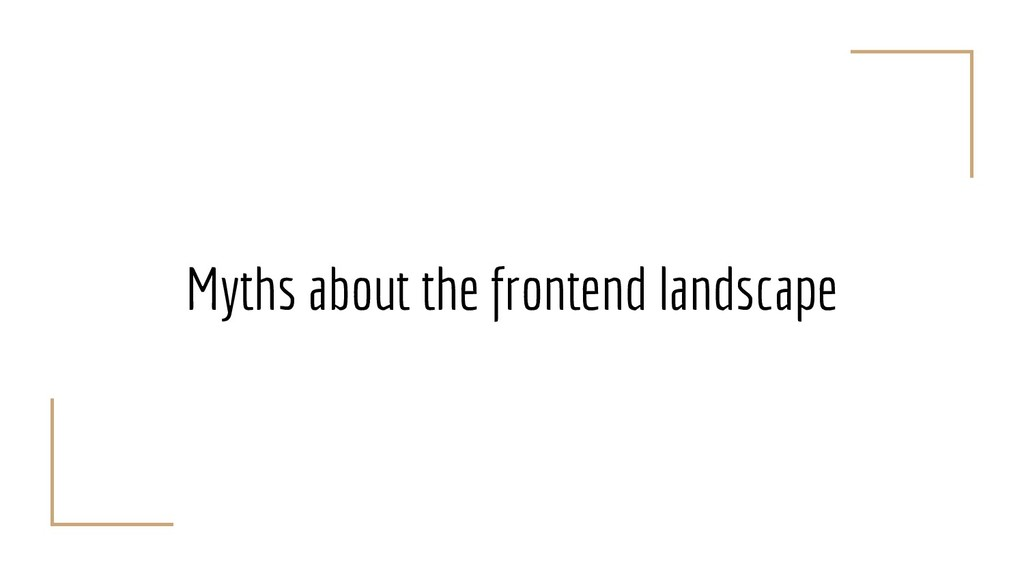 Myths about the frontend landscape