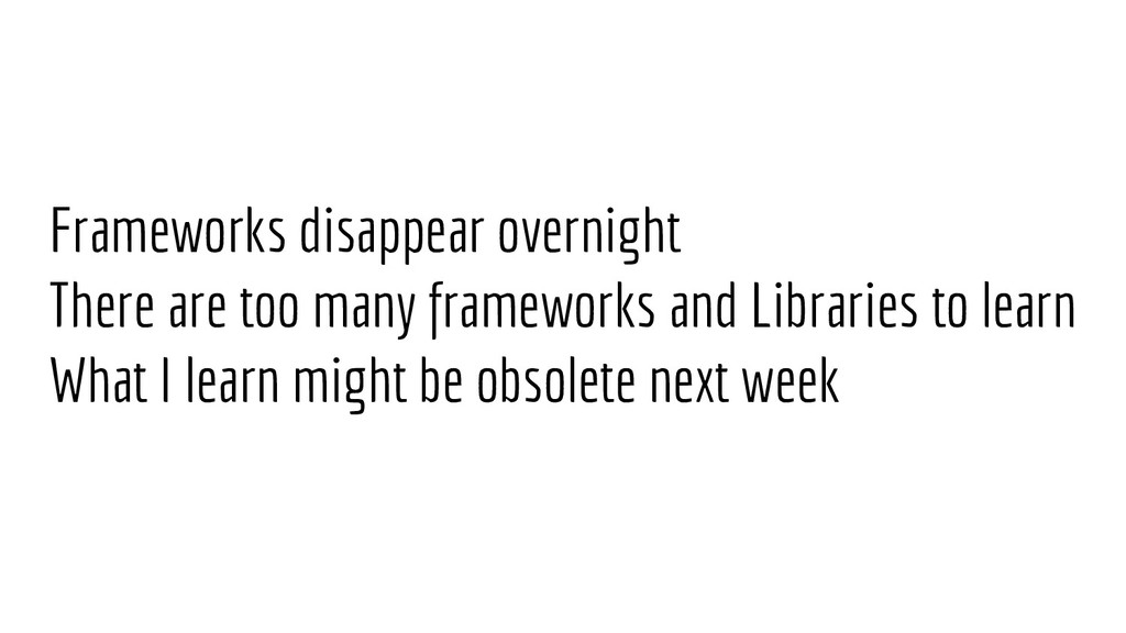 Frameworks disappear overnight There are too ma...