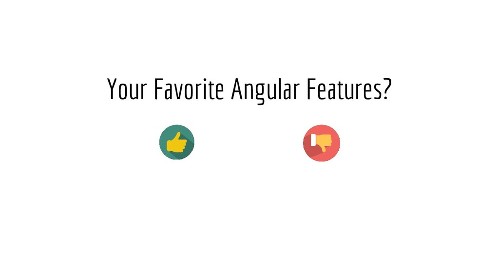 Your Favorite Angular Features?