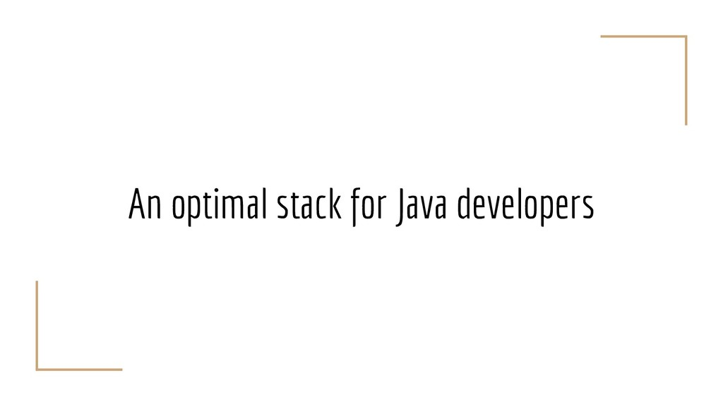 An optimal stack for Java developers