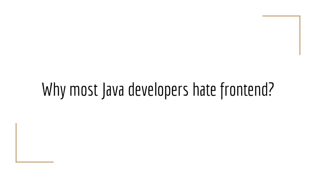 Why most Java developers hate frontend?