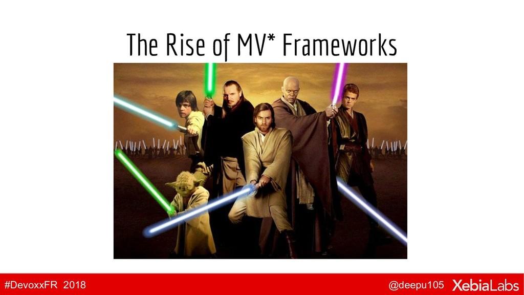 @deepu105 #DevoxxFR 2018 The Rise of MV* Framew...