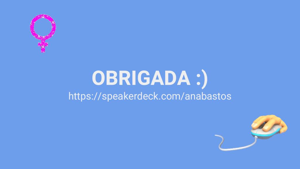 OBRIGADA :) https://speakerdeck.com/anabastos
