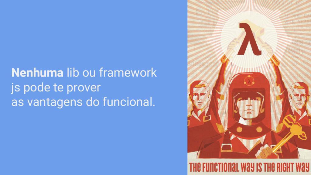 Nenhuma lib ou framework js pode te prover as v...