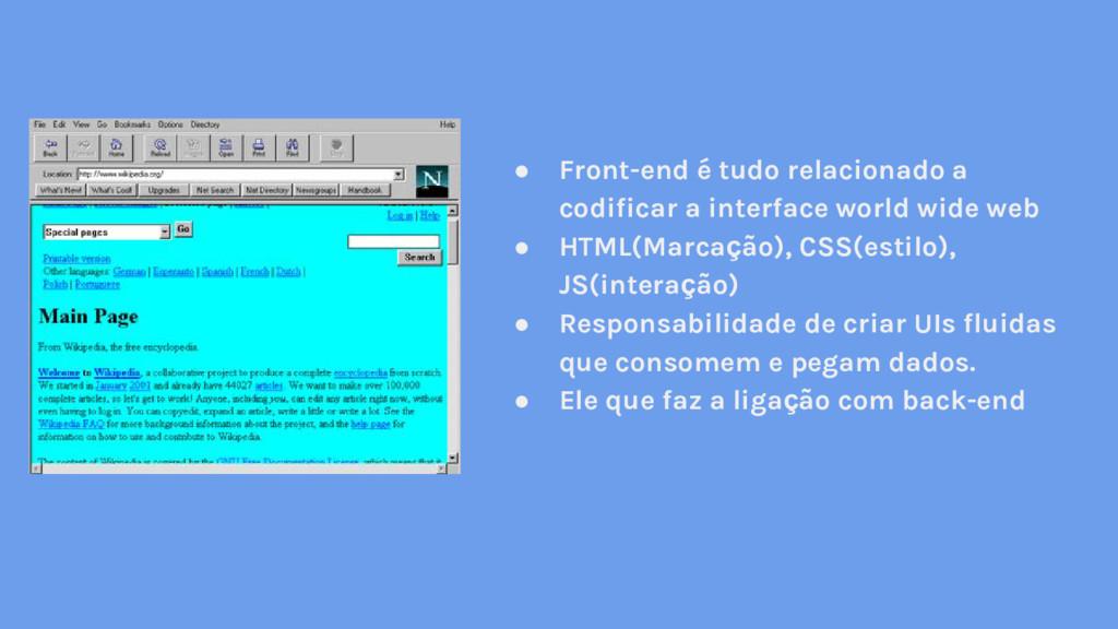 ● Front-end é tudo relacionado a codificar a in...