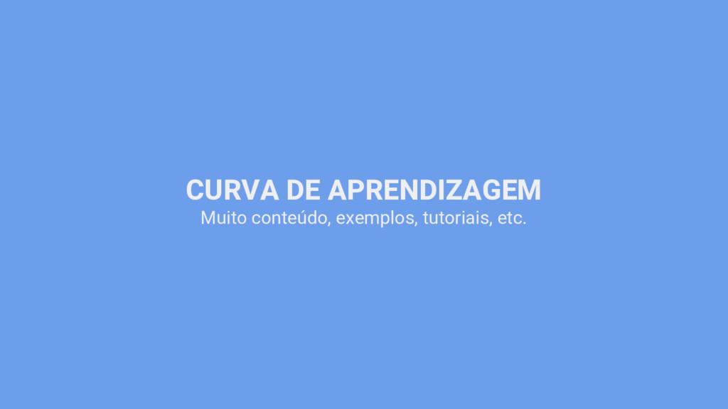 CURVA DE APRENDIZAGEM Muito conteúdo, exemplos,...
