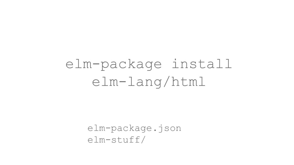 elm-package.json elm-stuff/ elm-package install...
