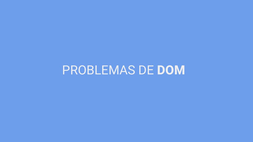 PROBLEMAS DE DOM