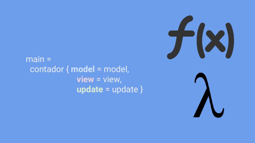main = contador { model = model, view = view, u...