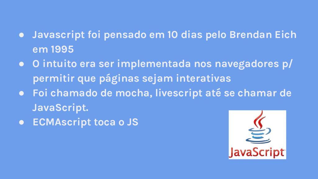 ● Javascript foi pensado em 10 dias pelo Brenda...