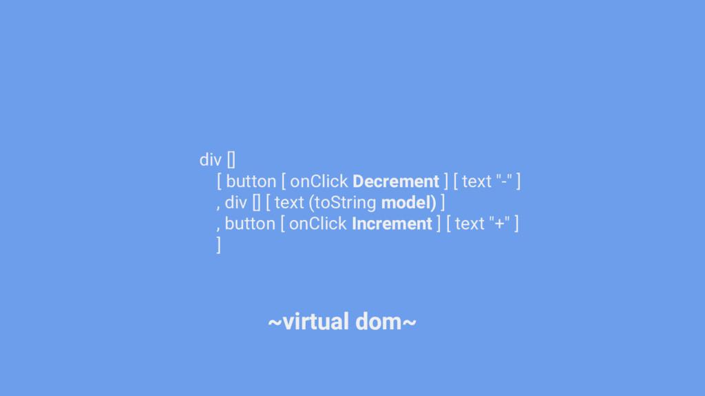 """div [] [ button [ onClick Decrement ] [ text """"-..."""