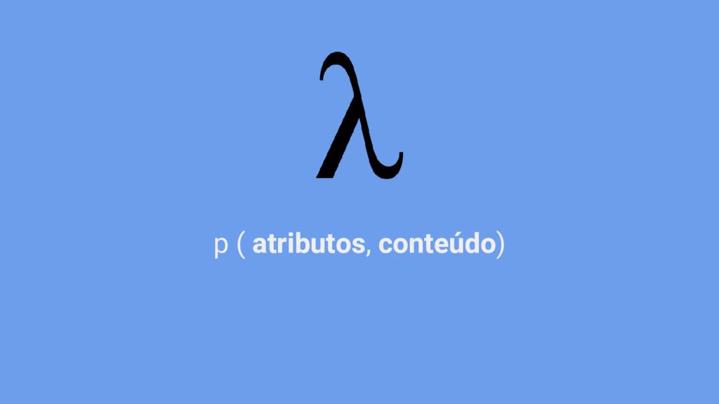 p ( atributos, conteúdo)