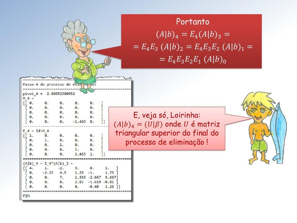 E, veja só, Loirinha: (|)4 = (|) onde  é matriz...