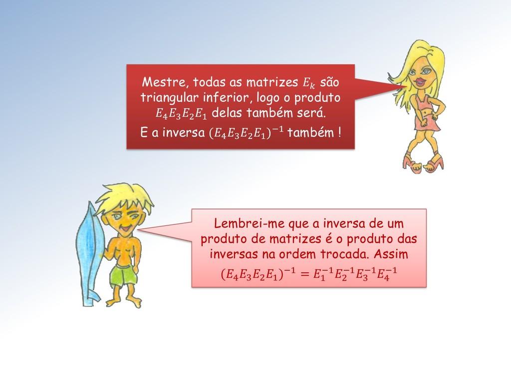 Mestre, todas as matrizes  são triangular infer...