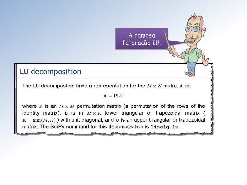 A famosa fatoração LU.