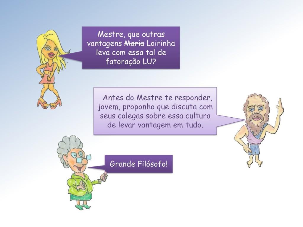 Mestre, que outras vantagens Maria Loirinha lev...