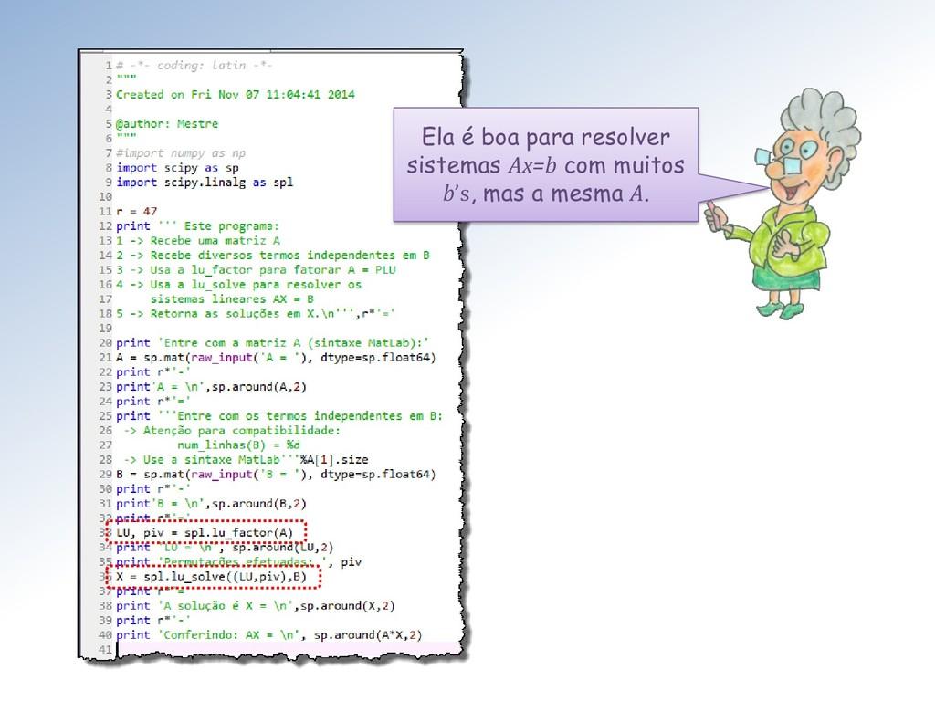 Ela é boa para resolver sistemas Ax=b com muito...